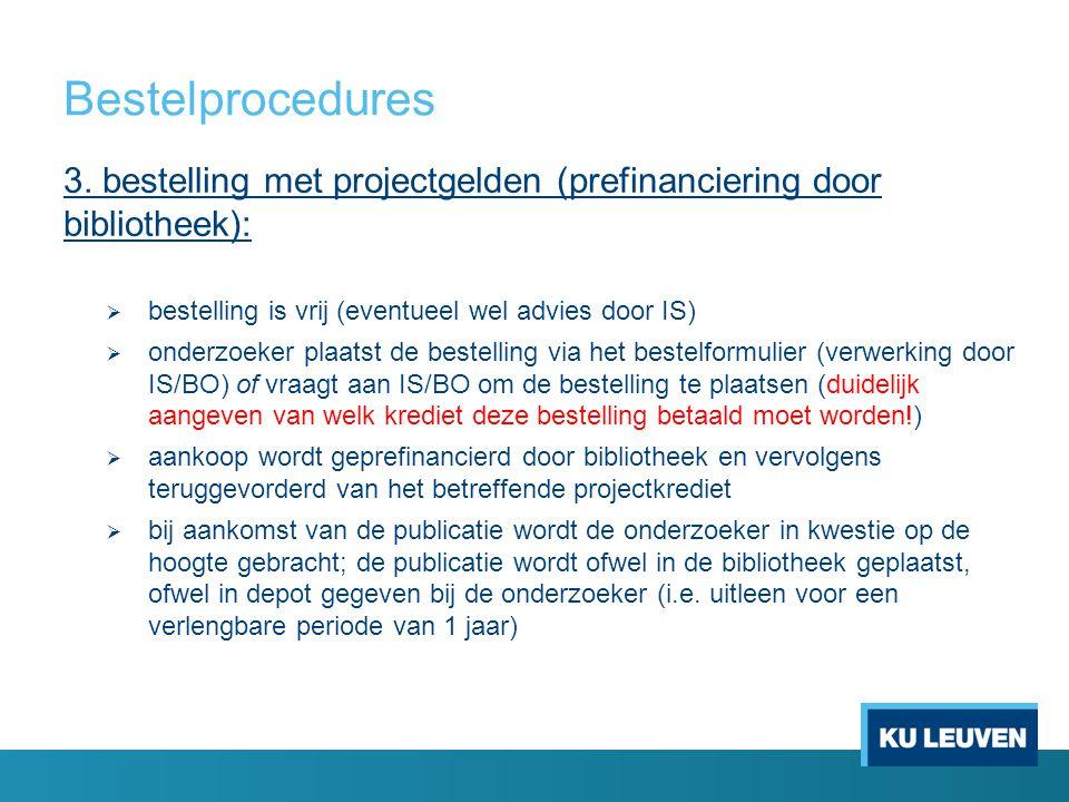 Bestelprocedures 3. bestelling met projectgelden (prefinanciering door bibliotheek):  bestelling is vrij (eventueel wel advies door IS)  onderzoeker