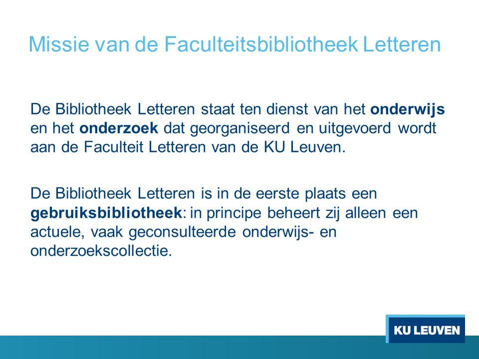Missie van de Faculteitsbibliotheek Letteren De Bibliotheek Letteren staat ten dienst van het onderwijs en het onderzoek dat georganiseerd en uitgevoe