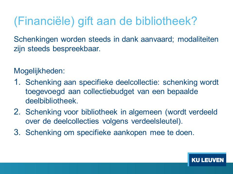 (Financiële) gift aan de bibliotheek? Schenkingen worden steeds in dank aanvaard; modaliteiten zijn steeds bespreekbaar. Mogelijkheden: 1. Schenking a