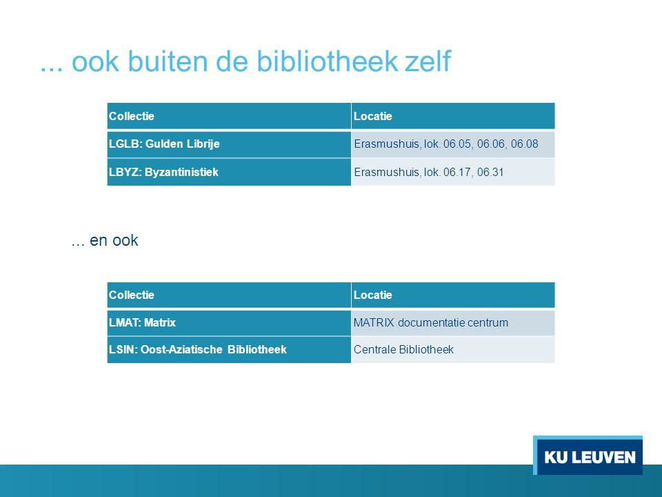 ... ook buiten de bibliotheek zelf CollectieLocatie LGLB: Gulden LibrijeErasmushuis, lok. 06.05, 06.06, 06.08 LBYZ: ByzantinistiekErasmushuis, lok. 06