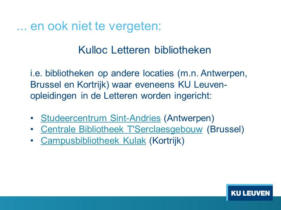 ... en ook niet te vergeten: Kulloc Letteren bibliotheken i.e. bibliotheken op andere locaties (m.n. Antwerpen, Brussel en Kortrijk) waar eveneens KU