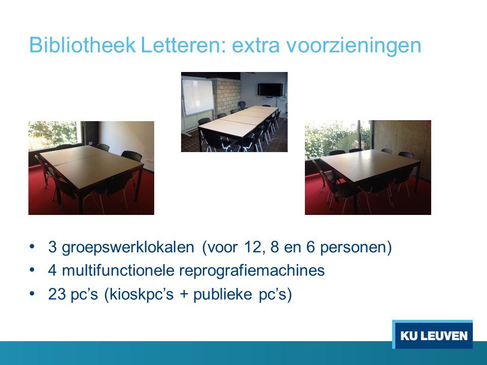 Bibliotheek Letteren: extra voorzieningen • 3 groepswerklokalen (voor 12, 8 en 6 personen) • 4 multifunctionele reprografiemachines • 23 pc's (kioskpc