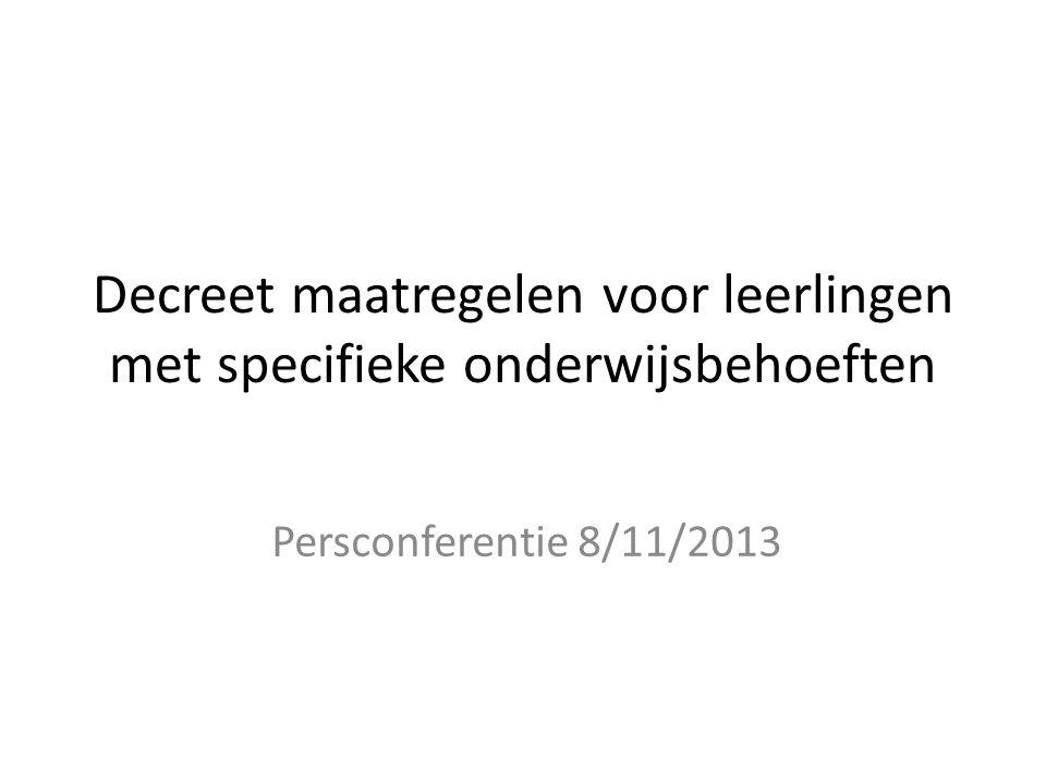 Decreet maatregelen voor leerlingen met specifieke onderwijsbehoeften Persconferentie 8/11/2013