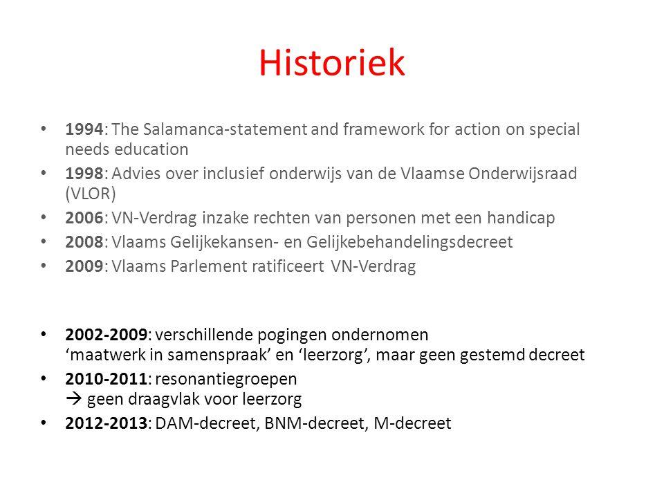Historiek • 1994: The Salamanca-statement and framework for action on special needs education • 1998: Advies over inclusief onderwijs van de Vlaamse O
