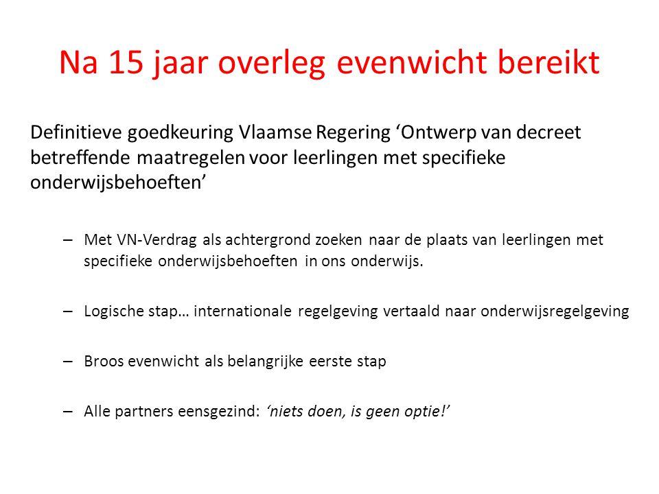 Na 15 jaar overleg evenwicht bereikt Definitieve goedkeuring Vlaamse Regering 'Ontwerp van decreet betreffende maatregelen voor leerlingen met specifi