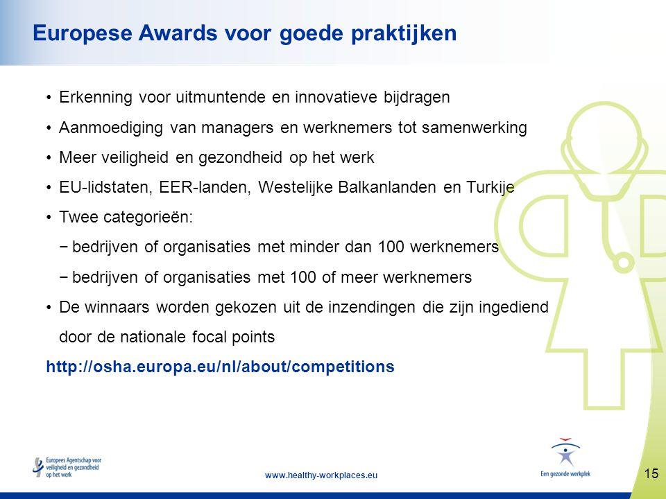 15 www.healthy-workplaces.eu Europese Awards voor goede praktijken •Erkenning voor uitmuntende en innovatieve bijdragen •Aanmoediging van managers en