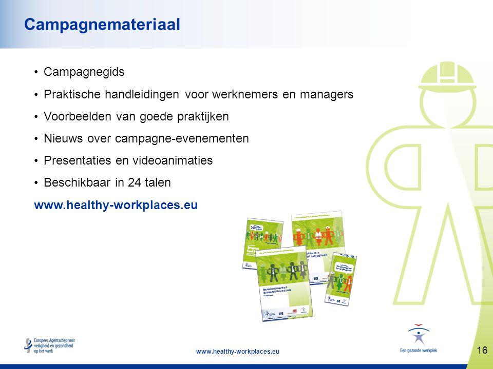 16 www.healthy-workplaces.eu Campagnemateriaal •Campagnegids •Praktische handleidingen voor werknemers en managers •Voorbeelden van goede praktijken •