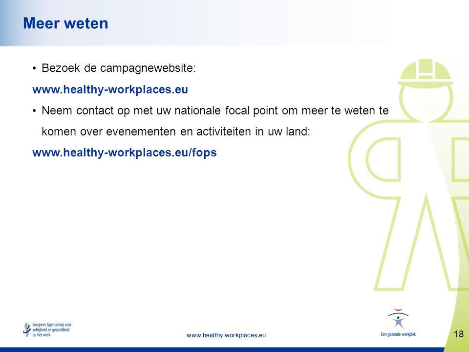 18 www.healthy-workplaces.eu Meer weten •Bezoek de campagnewebsite: www.healthy-workplaces.eu •Neem contact op met uw nationale focal point om meer te