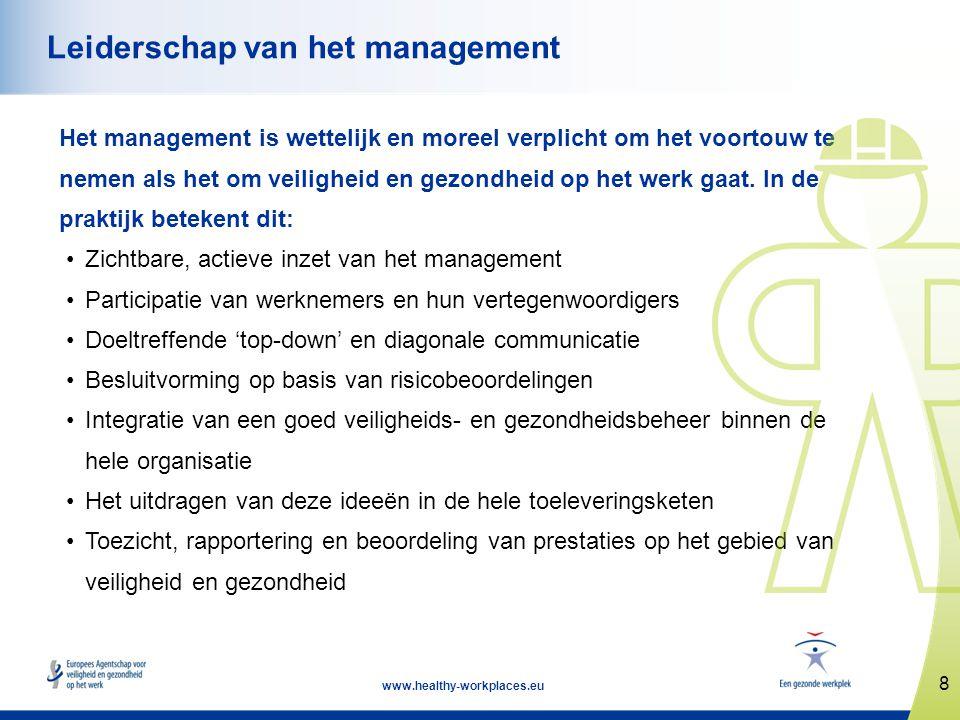 8 www.healthy-workplaces.eu Leiderschap van het management Het management is wettelijk en moreel verplicht om het voortouw te nemen als het om veiligh