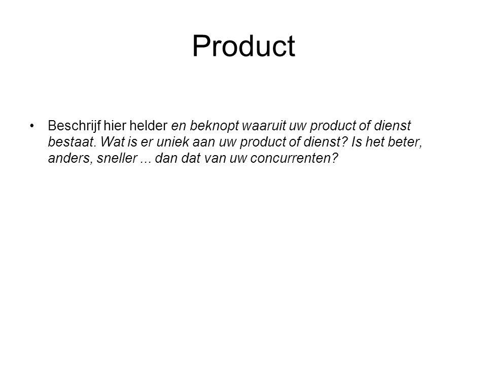 Product •Beschrijf hier helder en beknopt waaruit uw product of dienst bestaat. Wat is er uniek aan uw product of dienst? Is het beter, anders, snelle