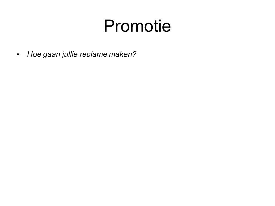 Promotie •Hoe gaan jullie reclame maken?