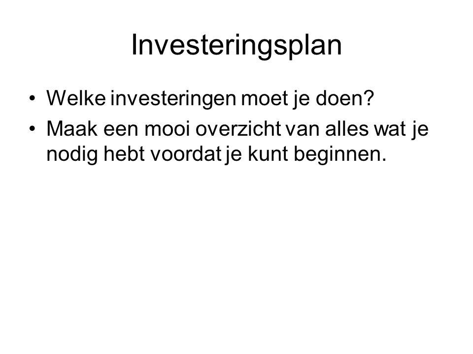 Investeringsplan •Welke investeringen moet je doen? •Maak een mooi overzicht van alles wat je nodig hebt voordat je kunt beginnen.
