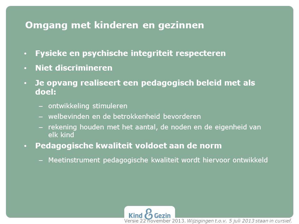 • Fysieke en psychische integriteit respecteren • Niet discrimineren • Je opvang realiseert een pedagogisch beleid met als doel: – ontwikkeling stimul