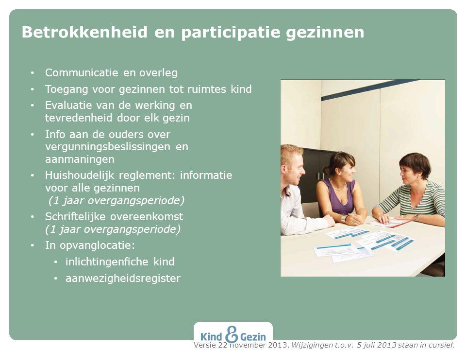 • Communicatie en overleg • Toegang voor gezinnen tot ruimtes kind • Evaluatie van de werking en tevredenheid door elk gezin • Info aan de ouders over