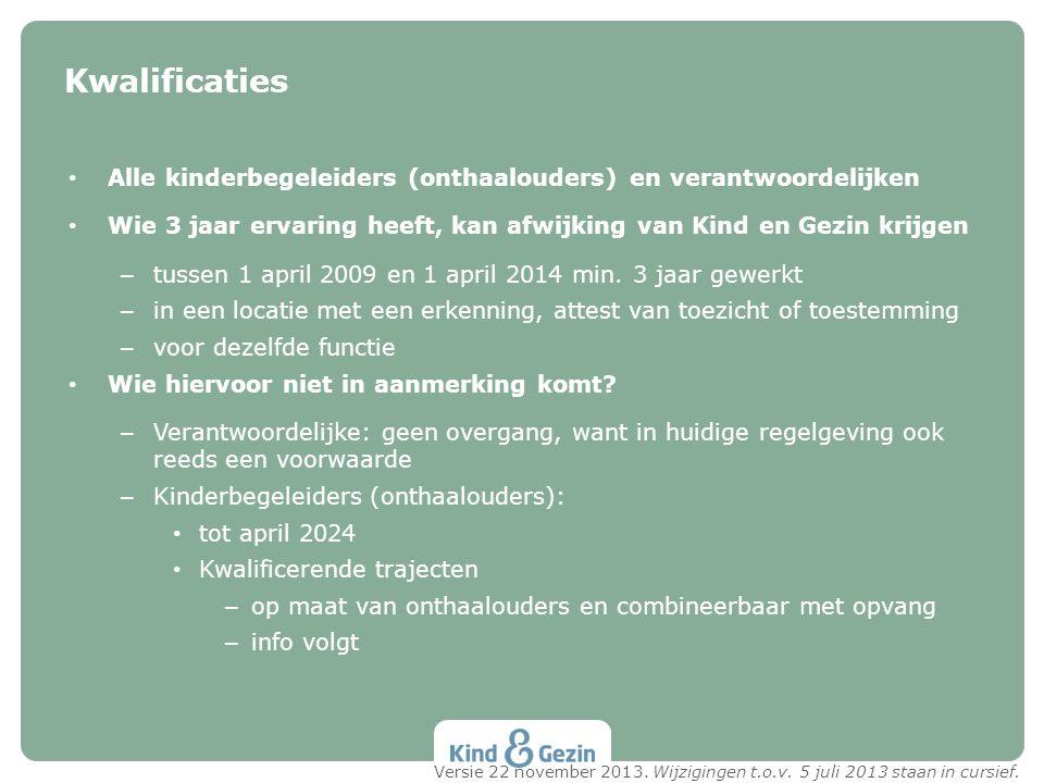 • Alle kinderbegeleiders (onthaalouders) en verantwoordelijken • Wie 3 jaar ervaring heeft, kan afwijking van Kind en Gezin krijgen – tussen 1 april 2