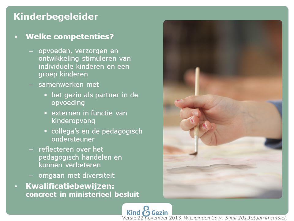 • Welke competenties? – opvoeden, verzorgen en ontwikkeling stimuleren van individuele kinderen en een groep kinderen – samenwerken met  het gezin al