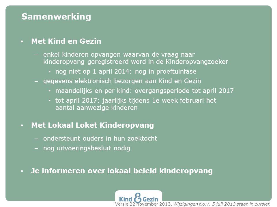 • Met Kind en Gezin – enkel kinderen opvangen waarvan de vraag naar kinderopvang geregistreerd werd in de Kinderopvangzoeker • nog niet op 1 april 201