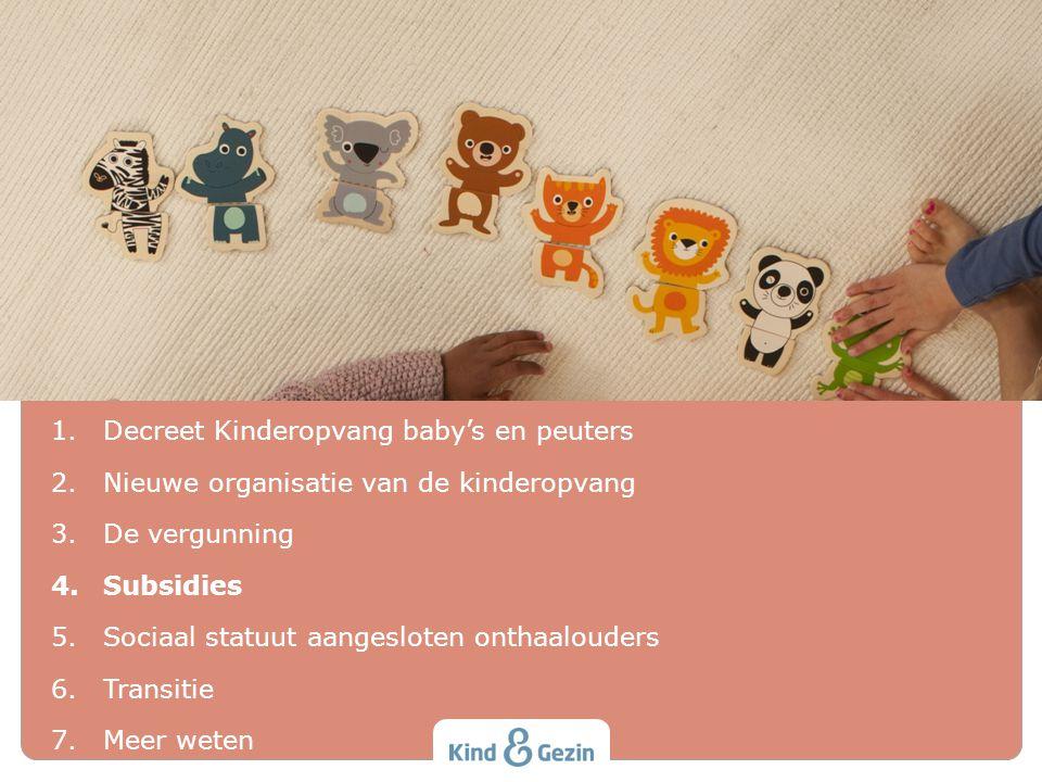 INHOUD 1.Decreet Kinderopvang baby's en peuters 2.Nieuwe organisatie van de kinderopvang 3.De vergunning 4.Subsidies 5.Sociaal statuut aangesloten ont
