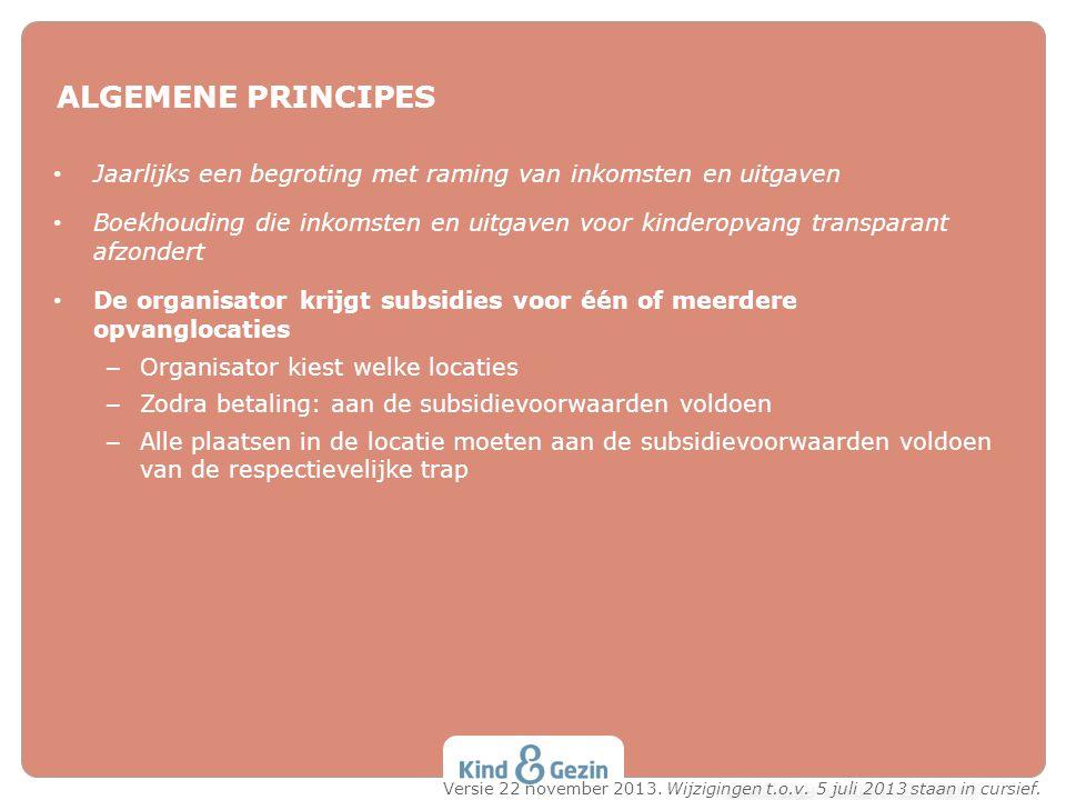 ALGEMENE PRINCIPES • Jaarlijks een begroting met raming van inkomsten en uitgaven • Boekhouding die inkomsten en uitgaven voor kinderopvang transparan