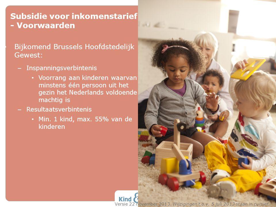 Subsidie voor inkomenstarief - Voorwaarden • Bijkomend Brussels Hoofdstedelijk Gewest: – Inspanningsverbintenis • Voorrang aan kinderen waarvan minste