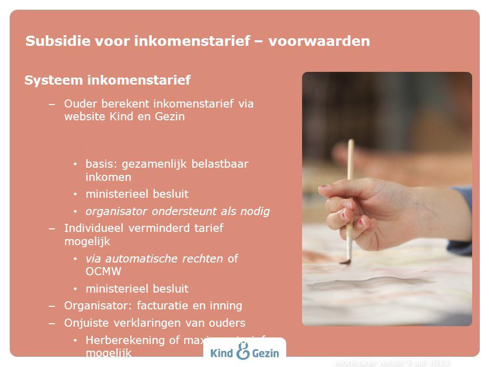 Subsidie voor inkomenstarief – voorwaarden Systeem inkomenstarief – Ouder berekent inkomenstarief via website Kind en Gezin http://www.youtube.com/wat