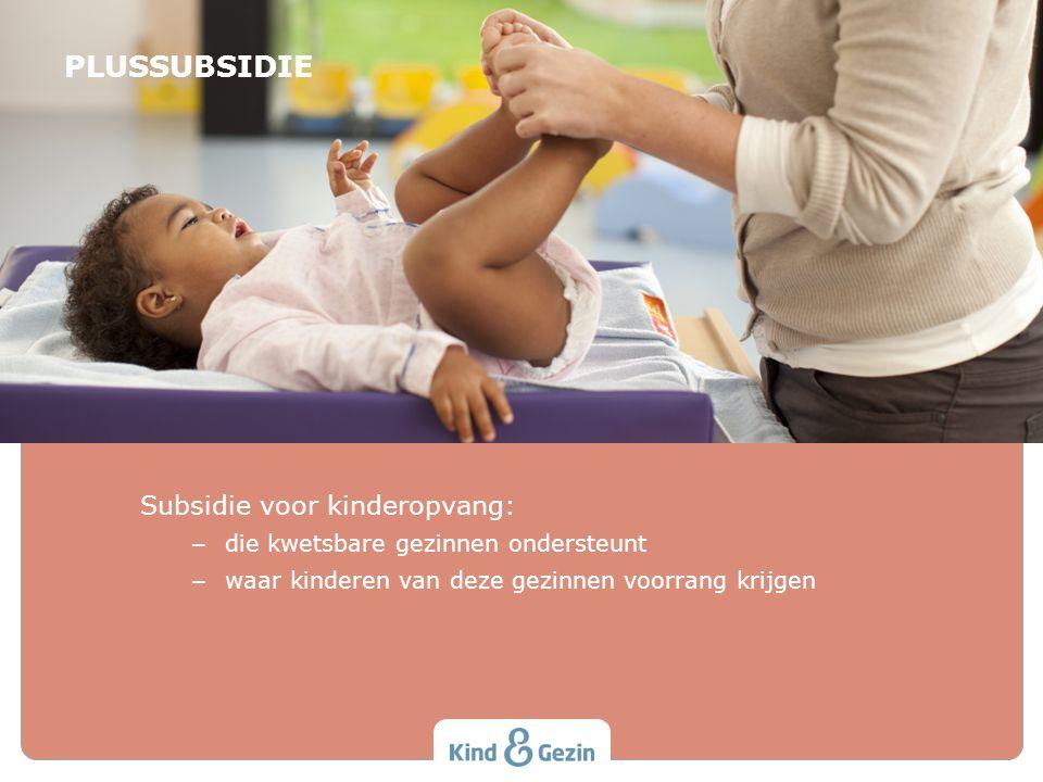 PLUSSUBSIDIE Subsidie voor kinderopvang: – die kwetsbare gezinnen ondersteunt – waar kinderen van deze gezinnen voorrang krijgen Versie 22 november 20