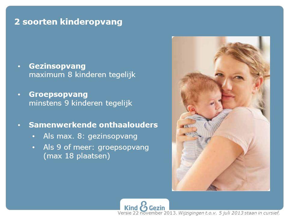 • Gezinsopvang maximum 8 kinderen tegelijk • Groepsopvang minstens 9 kinderen tegelijk • Samenwerkende onthaalouders • Als max. 8: gezinsopvang • Als