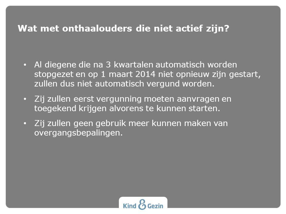 • Al diegene die na 3 kwartalen automatisch worden stopgezet en op 1 maart 2014 niet opnieuw zijn gestart, zullen dus niet automatisch vergund worden.