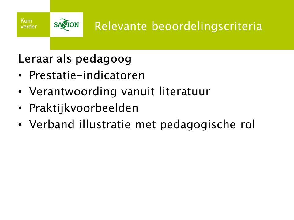 Relevante beoordelingscriteria Leraar als pedagoog • Prestatie-indicatoren • Verantwoording vanuit literatuur • Praktijkvoorbeelden • Verband illustra