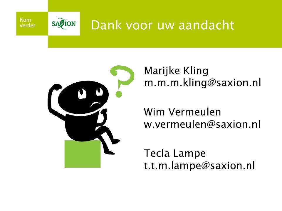 Dank voor uw aandacht Marijke Kling m.m.m.kling@saxion.nl Wim Vermeulen w.vermeulen@saxion.nl Tecla Lampe t.t.m.lampe@saxion.nl