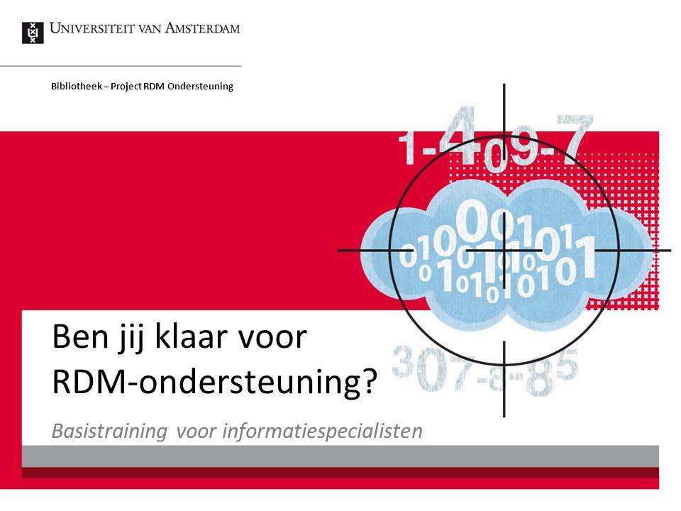 RDMO Introductie training2 Context  Internationale aandacht voor onderzoeksdata  Nationaal debat over wetenschappelijke integriteit  Programma UvA RDM Support  Project RDM Ondersteuning