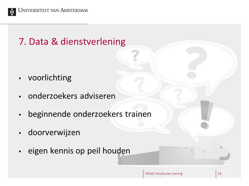 7. Data & dienstverlening RDMO Introductie training19  voorlichting  onderzoekers adviseren  beginnende onderzoekers trainen  doorverwijzen  eige