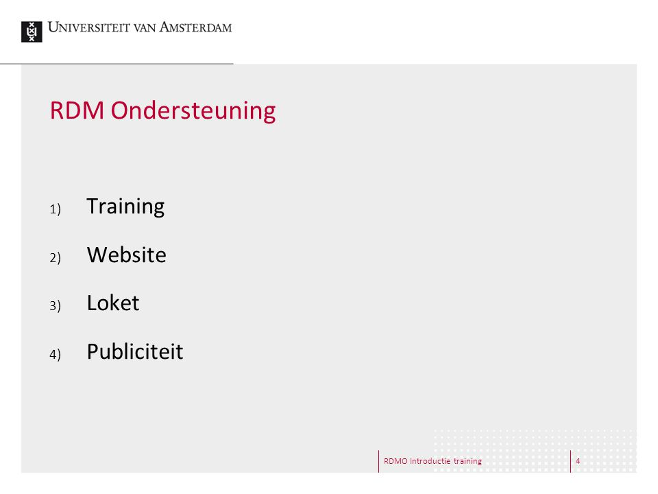 RDMO Introductie training4 RDM Ondersteuning 1) Training 2) Website 3) Loket 4) Publiciteit