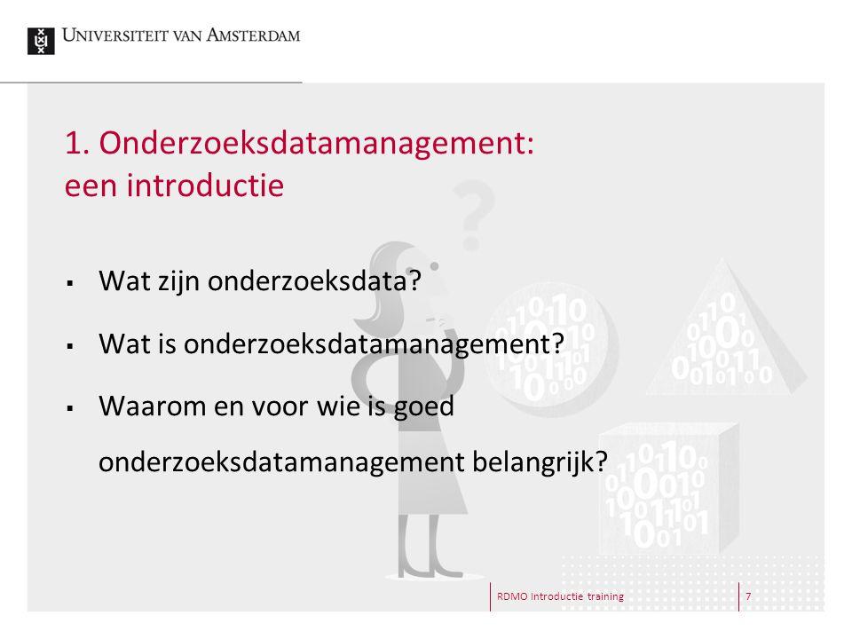 1. Onderzoeksdatamanagement: een introductie RDMO Introductie training7  Wat zijn onderzoeksdata.