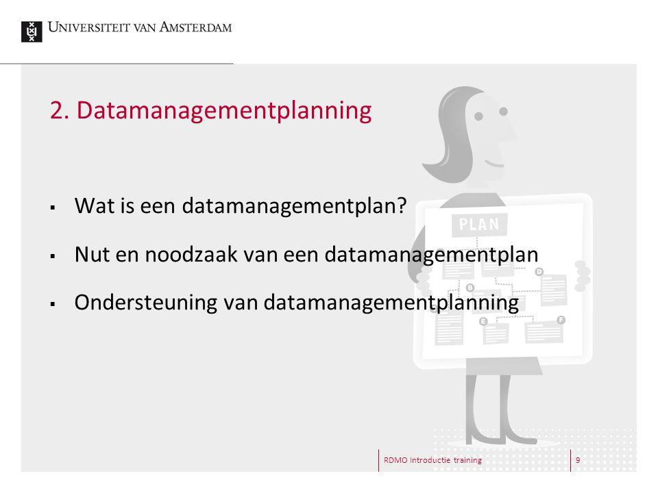 2. Datamanagementplanning  Wat is een datamanagementplan.