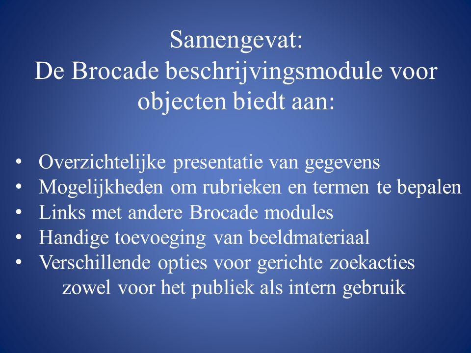 Samengevat: De Brocade beschrijvingsmodule voor objecten biedt aan : • Overzichtelijke presentatie van gegevens • Mogelijkheden om rubrieken en termen