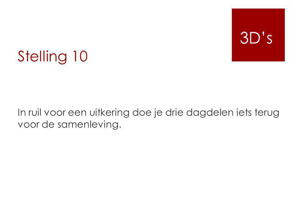 Stelling 10 In ruil voor een uitkering doe je drie dagdelen iets terug voor de samenleving. 3D's