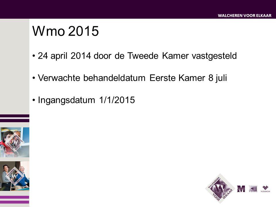 WALCHEREN VOOR ELKAAR Wmo 2015 • 24 april 2014 door de Tweede Kamer vastgesteld • Verwachte behandeldatum Eerste Kamer 8 juli • Ingangsdatum 1/1/2015
