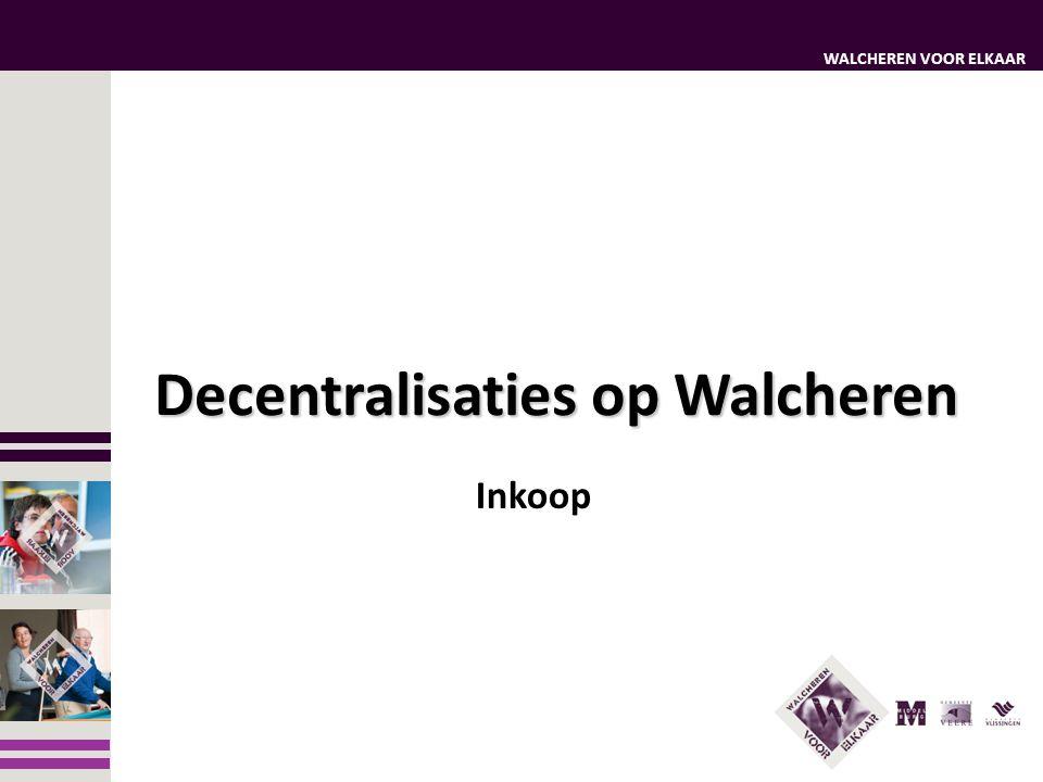 WALCHEREN VOOR ELKAAR Inkoop Decentralisaties op Walcheren
