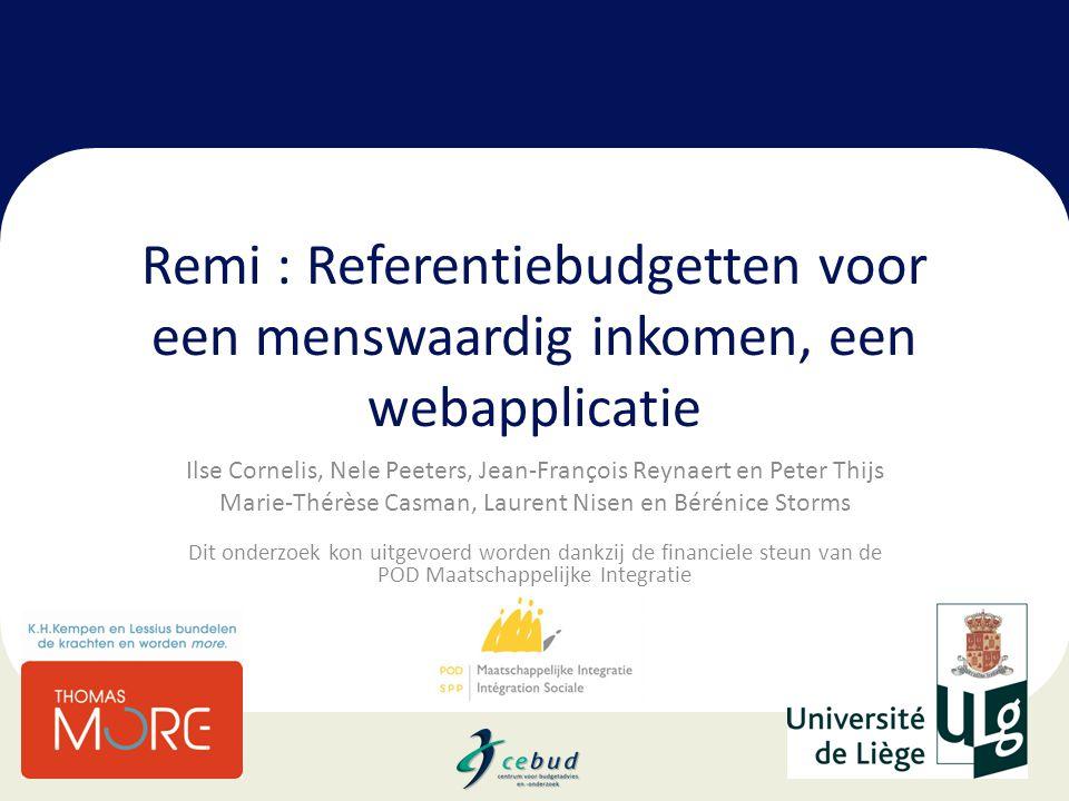 Remi : Referentiebudgetten voor een menswaardig inkomen, een webapplicatie Ilse Cornelis, Nele Peeters, Jean-François Reynaert en Peter Thijs Marie-Th