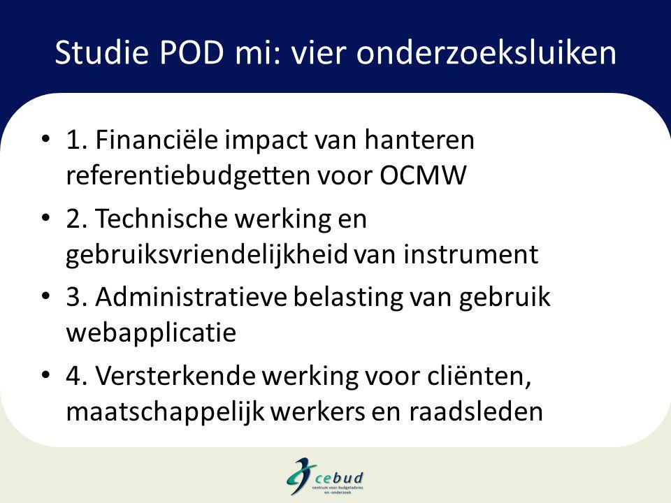 Studie POD mi: vier onderzoeksluiken • 1. Financiële impact van hanteren referentiebudgetten voor OCMW • 2. Technische werking en gebruiksvriendelijkh