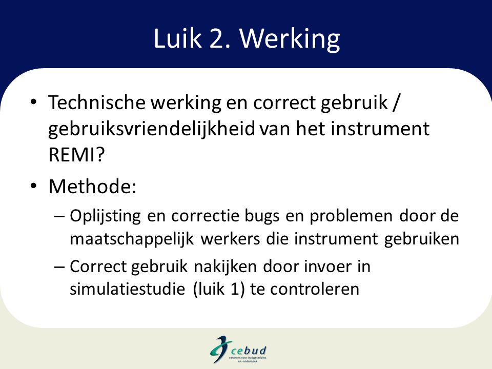 Luik 2. Werking • Technische werking en correct gebruik / gebruiksvriendelijkheid van het instrument REMI? • Methode: – Oplijsting en correctie bugs e