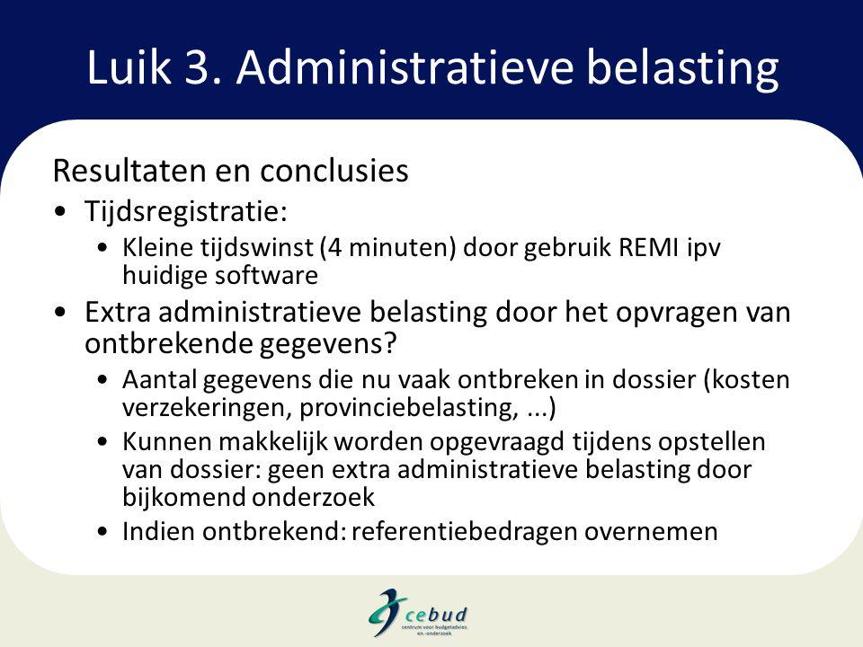 Luik 3. Administratieve belasting Resultaten en conclusies •Tijdsregistratie: •Kleine tijdswinst (4 minuten) door gebruik REMI ipv huidige software •E