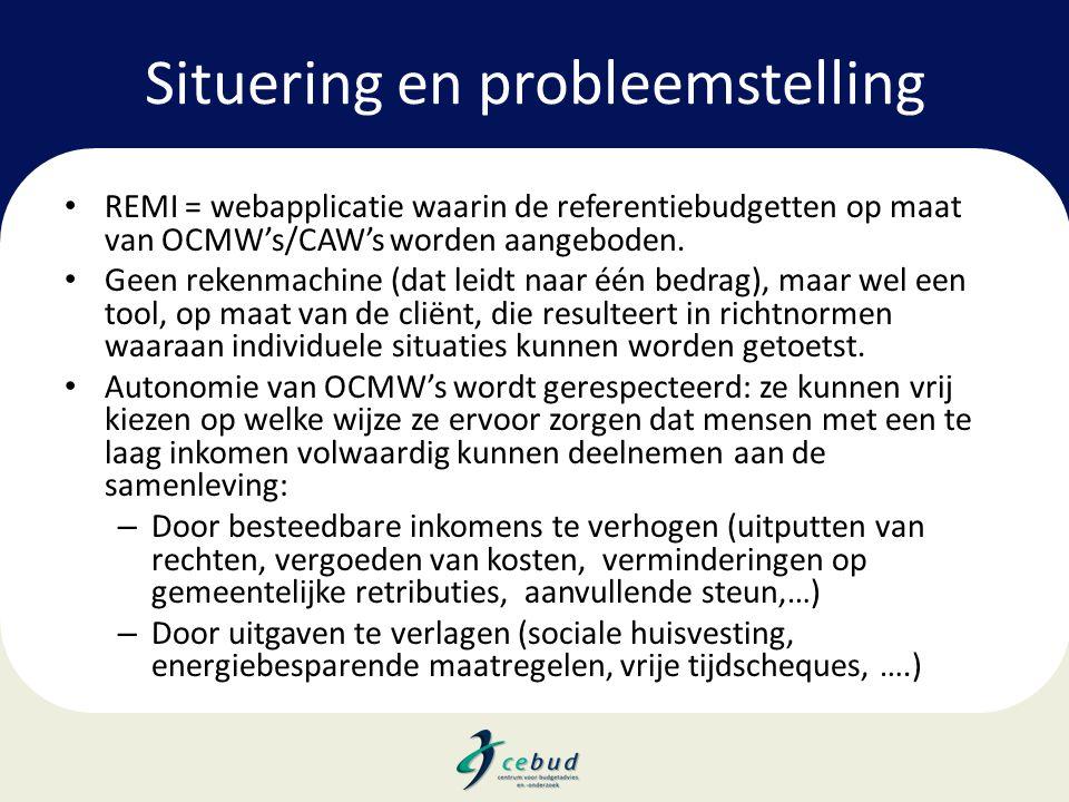 Situering en probleemstelling • REMI = webapplicatie waarin de referentiebudgetten op maat van OCMW's/CAW's worden aangeboden. • Geen rekenmachine (da