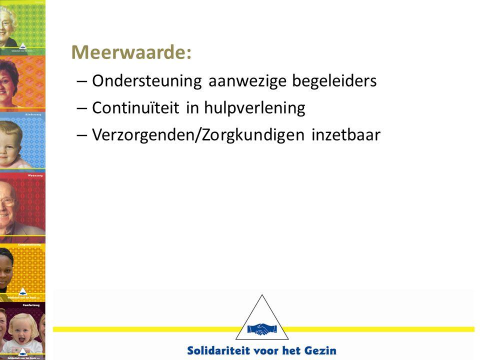 Meerwaarde: – Ondersteuning aanwezige begeleiders – Continuïteit in hulpverlening – Verzorgenden/Zorgkundigen inzetbaar