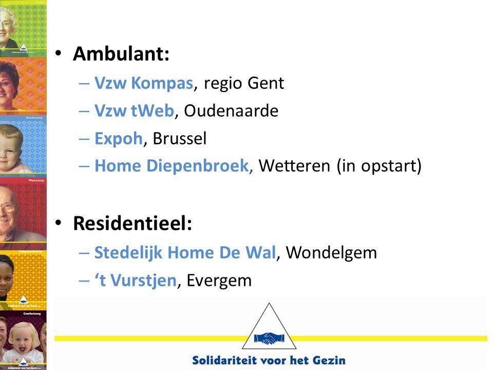 • Ambulant: – Vzw Kompas, regio Gent – Vzw tWeb, Oudenaarde – Expoh, Brussel – Home Diepenbroek, Wetteren (in opstart) • Residentieel: – Stedelijk Hom