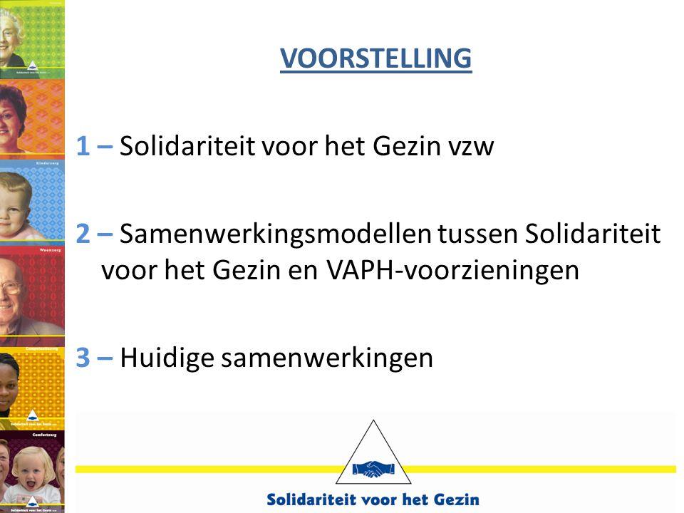 VOORSTELLING 1 – Solidariteit voor het Gezin vzw 2 – Samenwerkingsmodellen tussen Solidariteit voor het Gezin en VAPH-voorzieningen 3 – Huidige samenw