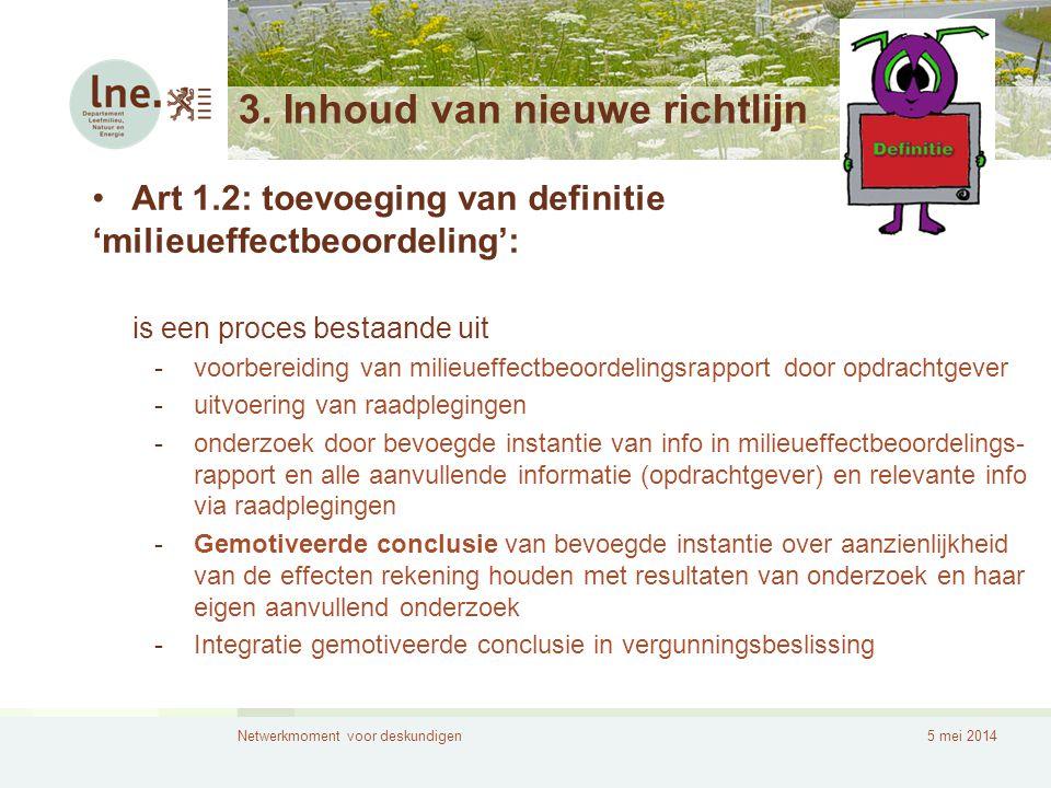 Netwerkmoment voor deskundigen5 mei 2014 3. Inhoud van nieuwe richtlijn •Art 1.2: toevoeging van definitie 'milieueffectbeoordeling': is een proces be