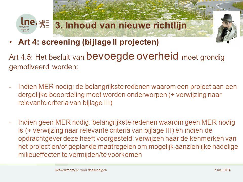 Netwerkmoment voor deskundigen5 mei 2014 3. Inhoud van nieuwe richtlijn •Art 4: screening (bijlage II projecten) Art 4.5: Het besluit van bevoegde ove