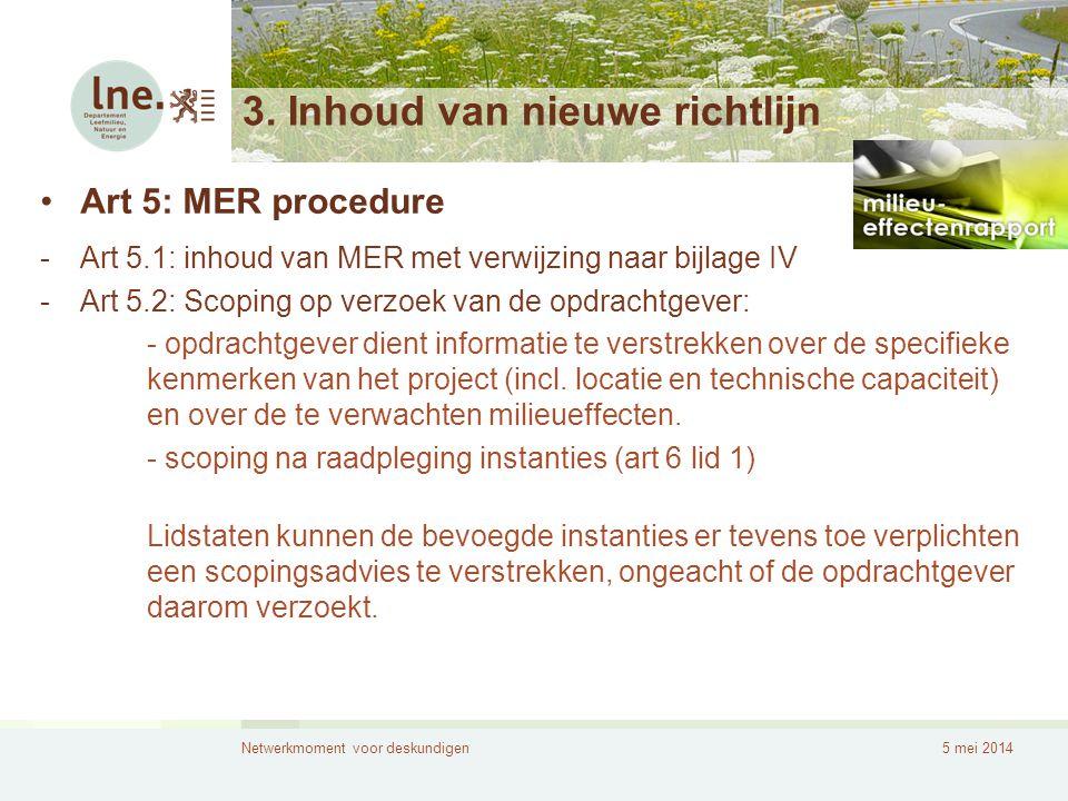 Netwerkmoment voor deskundigen5 mei 2014 3. Inhoud van nieuwe richtlijn •Art 5: MER procedure -Art 5.1: inhoud van MER met verwijzing naar bijlage IV